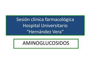 "Sesión clínica farmacológica Hospital Universitario  ""Hernández Vera"""