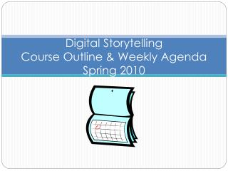 Digital Storytelling Course Outline & Weekly Agenda Spring 2010
