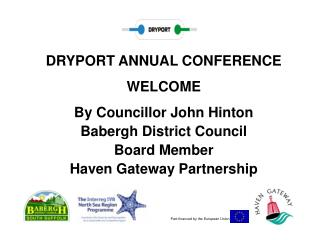 DRYPORT ANNUAL CONFERENCE WELCOME By Councillor John Hinton Babergh District Council Board Member