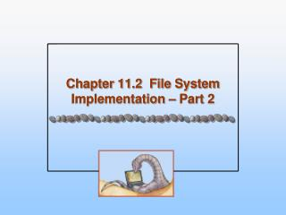 Chapter 11.2  File System Implementation – Part 2