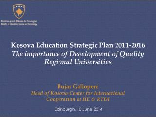 Bujar Gallopeni Head of Kosova Center for International  Cooperation in HE & RTDI