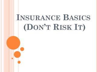 Insurance Basics     (Don�t Risk It)