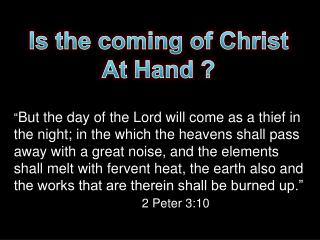 Is the coming of Christ At Hand ?