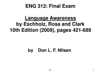 ENG 312: Final Exam  Language Awareness  by Eschholz, Rosa and Clark 10th Edition 2009, pages 421-689