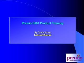 Premio S661 Product Training