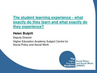 The student learning experience - what exactly do they learn and what exactly do they experience?