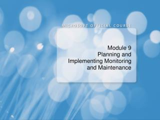 Module 9 Planning and Implementing Monitoring and Maintenance