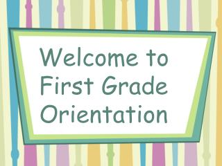 Welcome to First Grade Orientation