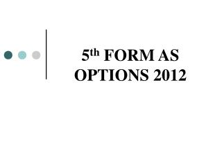 5 th  FORM AS OPTIONS 2012