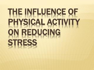 The INFLUENCE OF PHYSICAL ACTIVITY  on  REDUCING STRESS