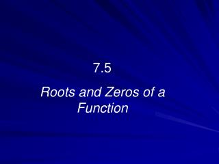 7.5  Roots and Zeros of a Function