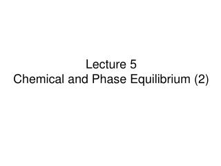 Lecture 5 Chemical and Phase Equilibrium (2)