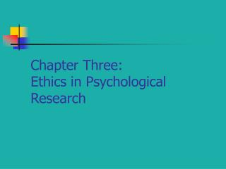 Chapter Three: Ethics in Psychological Research