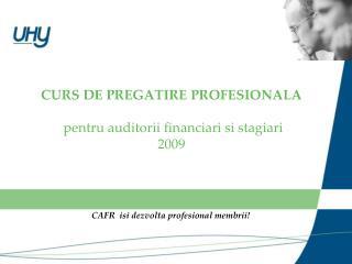 CURS DE PREGATIRE PROFESIONALA pentru auditorii financiari si stagiari 2009
