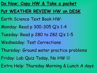 Do Now: Copy HW & Take a packet  Put WEATHER REVIEW HW on DESK Earth Science Text Book HW: