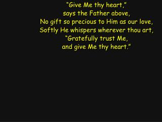"""Give Me thy heart,"" says the Father above, No gift so precious to Him as our love,"