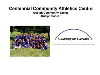 Centennial Community Athletics Centre Guelph Community Sports Guelph Soccer