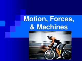 Motion, Forces, & Machines