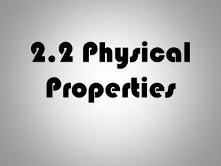 2.2 Physical Properties