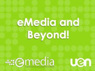 eMedia  and Beyond!
