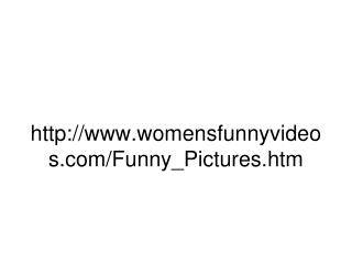womensfunnyvideos/Funny_Pictures.htm