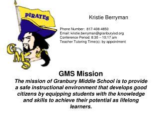 Kristie Berryman Phone Number:  817-408-4850 Email: kristie.berryman@granburyisd