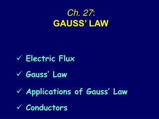 Ch. 27 :  GAUSS' LAW