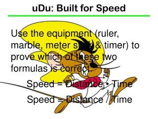 uDu: Built for Speed