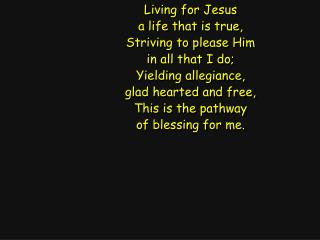 Living for Jesus a life that is true, Striving to please Him
