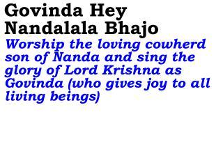 Shyama Gopala Radhey Gopala Sing the glory of the beloved cowherd Gopala, who is Radha's Lord