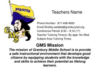 Teachers Name Phone Number:  817-408-4850 Email:Shelley.weddel@granburyisd
