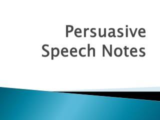 Persuasive Speech Notes