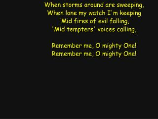 When storms around are sweeping, When lone my watch I'm keeping 'Mid fires of evil falling,