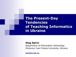 The Present-Day Tendencies of Teaching Informatics  in Ukraine