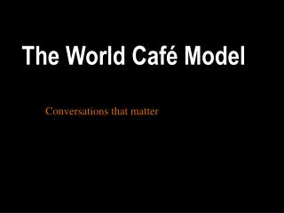 The World Caf� Model