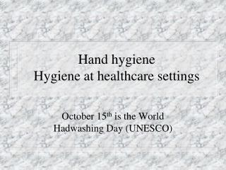 Hand hygiene Hygiene at healthcare settings