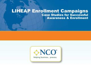 LIHEAP Enrollment Campaigns  Case Studies for Successful  Awareness & Enrollment