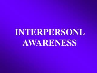 INTERPERSONL AWARENESS