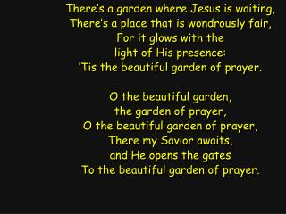 There's a garden where Jesus is waiting, There's a place that is wondrously fair,