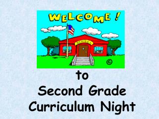to Second Grade  Curriculum Night