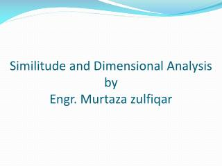 Similitude and Dimensional Analysis by Engr.  Murtaza zulfiqar