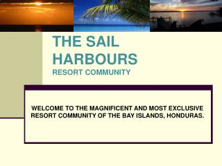 THE  SAIL  HARBOURS RESORT COMMUNITY