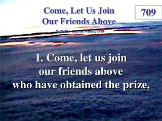 Come, Let Us Join Our Friends Above  (1)