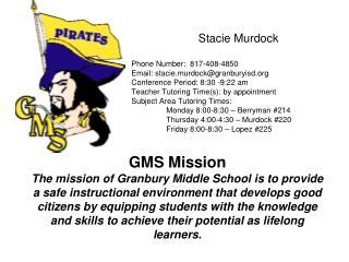 Stacie Murdock Phone Number:  817-408-4850 Email: stacie.murdock@granburyisd
