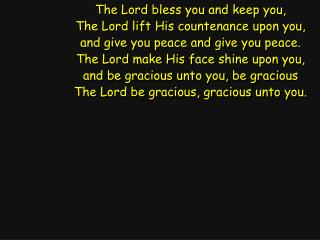 The Lord bless you and keep you, The Lord lift His countenance upon you,