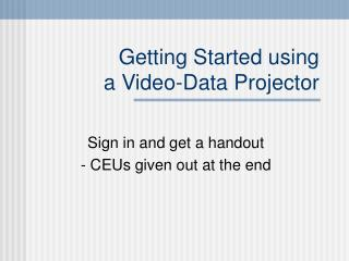Getting Started using a Video-Data Projector