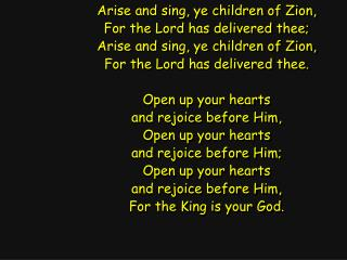 Arise and sing, ye children of Zion, For the Lord has delivered thee;