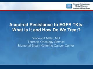 Acquired Resistance to EGFR TKIs:  What Is It and How Do We Treat