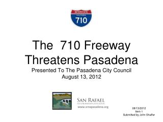 The  710 Freeway Threatens Pasadena Presented To The Pasadena City Council August 13, 2012