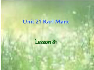 Unit 21 Karl Marx Lesson 81